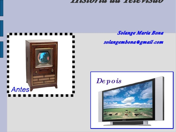 História da Televisão Solange Maria Bona [email_address] Antes Depois