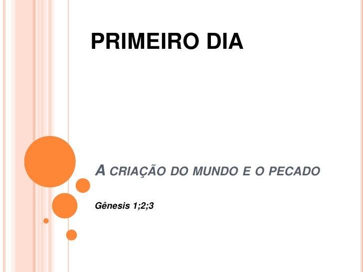 PRIMEIRO DIAA CRIAÇÃO DO MUNDO E O PECADOGênesis 1;2;3