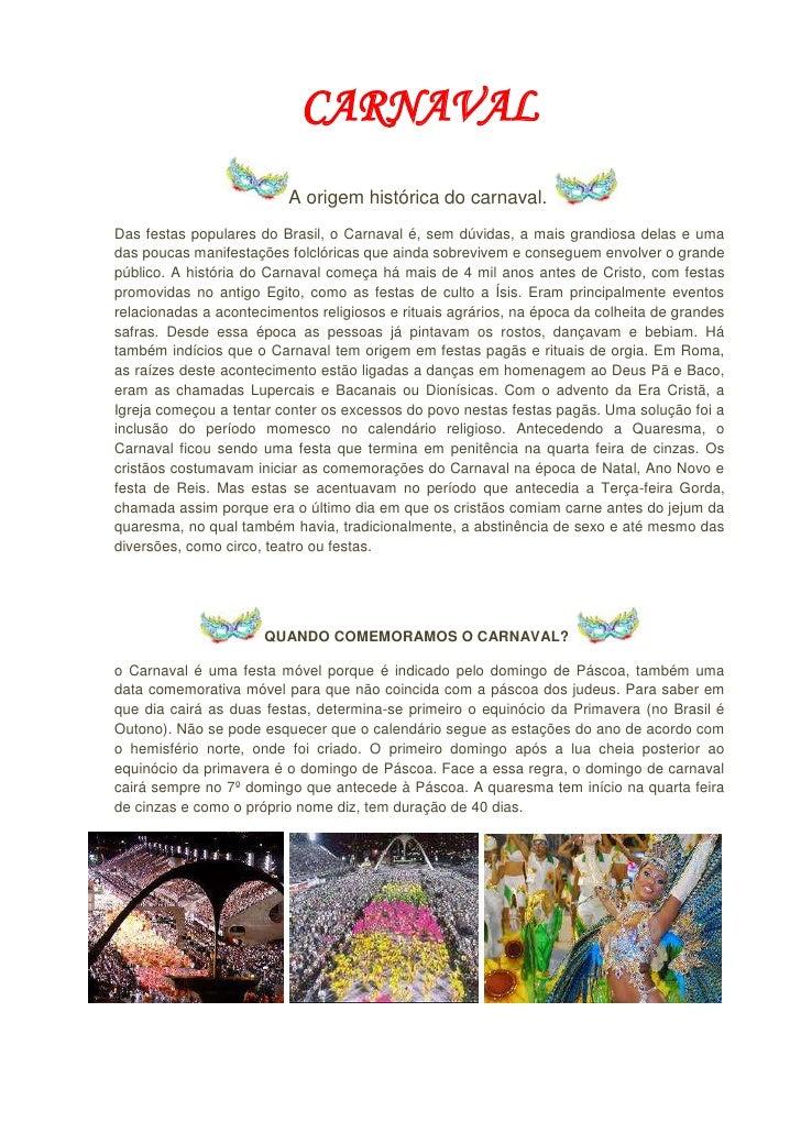 CARNAVAL<br /> <br />A origem histórica do carnaval. <br />Das festas populares do Brasil, o Carnaval é, sem dúvidas, a ma...