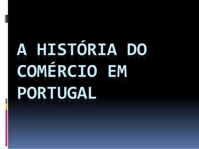 A HISTÓRIA DO COMÉRCIO EM PORTUGAL