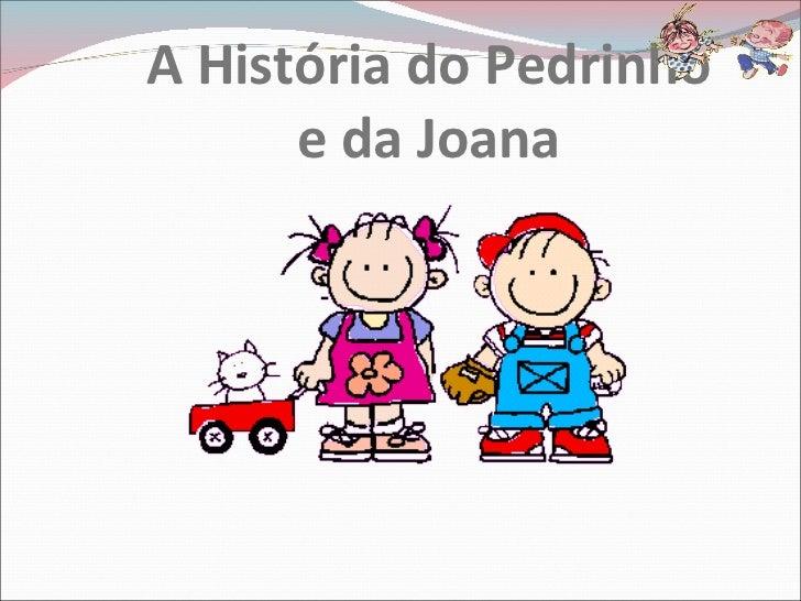 A História do Pedrinho e da Joana