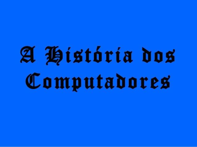 A História dosComputadores