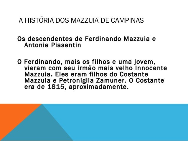 A HISTÓRIA DOS MAZZUIA DE CAMPINAS Os descendentes de Ferdinando Mazzuia e Antonia Piasentin O Ferdinando, mais os filhos ...