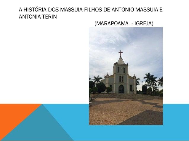 A HISTÓRIA DOS MASSUIA FILHOS DE ANTONIO MASSUIA E ANTONIA TERIN (MARAPOAMA - IGREJA)