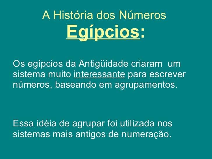 A História dos Números   Egípcios : Os egípcios da Antigüidade criaram um sistema muito  interessante  para escrever núme...