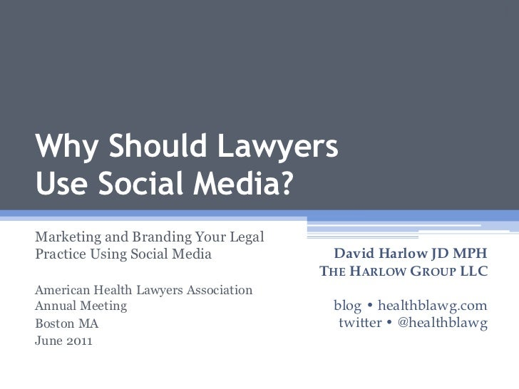 Why Should Lawyers Use Social Media?<br />Marketing and Branding Your Legal Practice Using Social Media<br />American Heal...