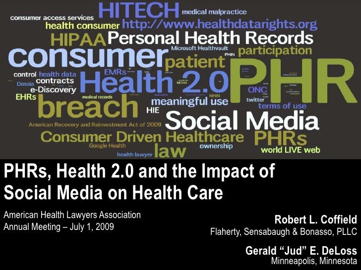 PHRs, Health 2.0 and the Impact of <br />Social Media on Health Care<br />American Health Lawyers Association<br />Annual ...