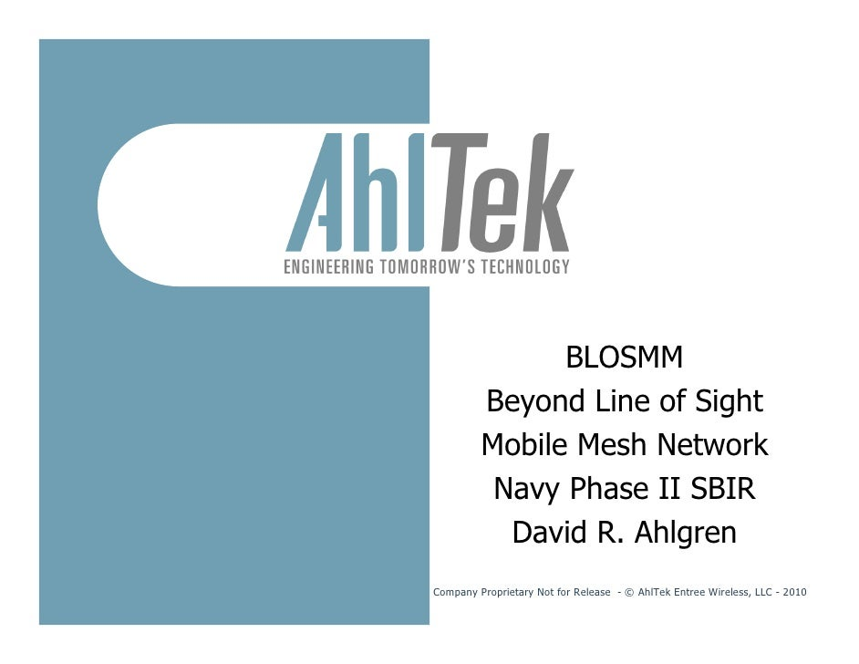BLOSMM          Beyond Line of Sight          Mobile Mesh Network           Navy Phase II SBIR            David R. Ahlgren...