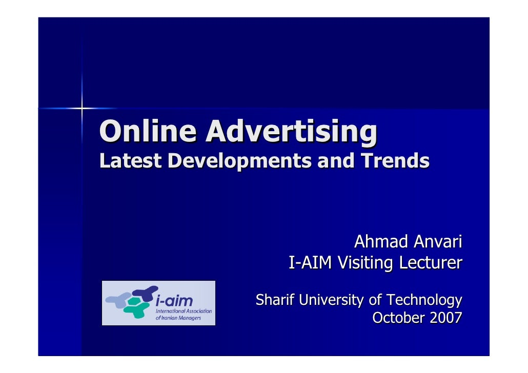 Online Advertising Latest Developments and Trends                             Ahmad Anvari                   I-AIM Visitin...