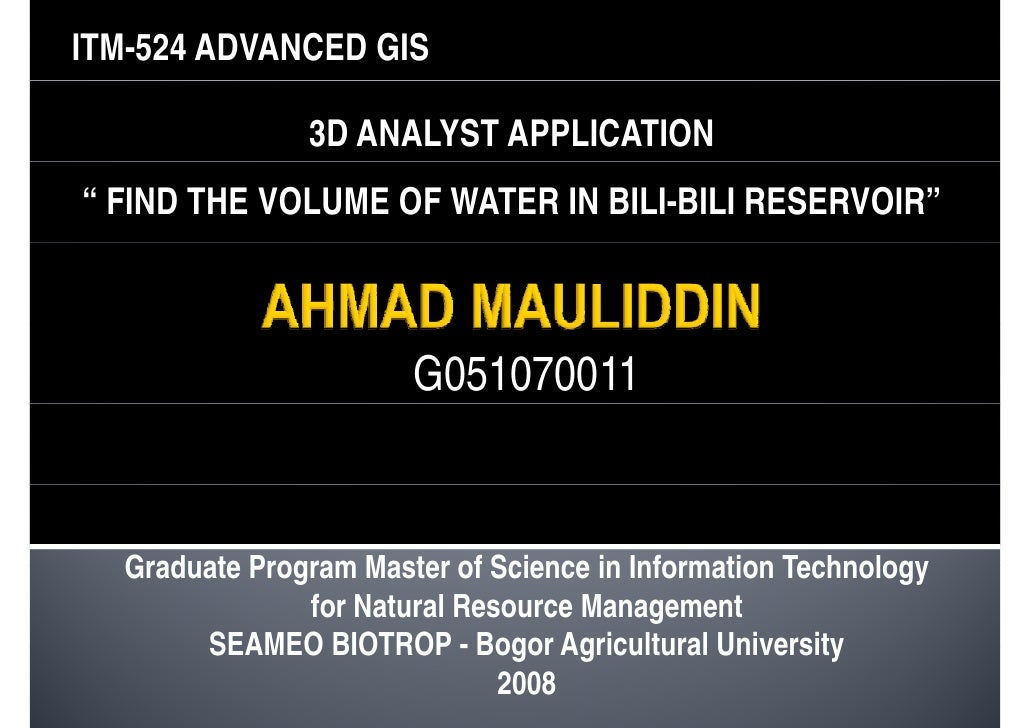 "ITM-524 ADVANCED GIS                 3D ANALYST APPLICATION "" FIND THE VOLUME OF WATER IN BILI-BILI RESERVOIR""            ..."
