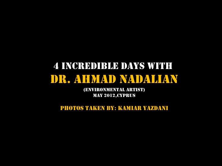 4 Incredible Days withDr. Ahmad Nadalian       (Environmental artist)           MAY 2012,CYPRUS PHOTOS TAKEN BY: KAMIAR YA...