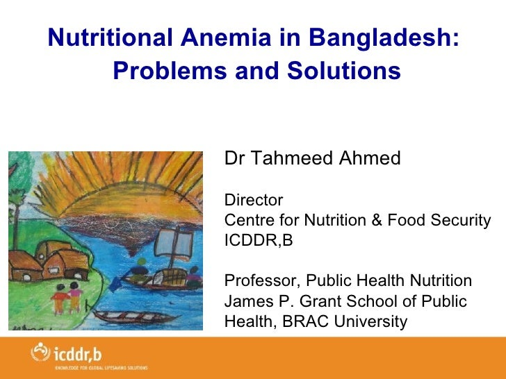 Nutritional Anemia in Bangladesh:      Problems and Solutions              Dr Tahmeed Ahmed              Director         ...