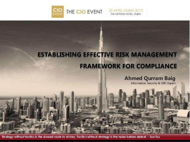 Ahmed Qurram BaigInformation Security & GRC ExpertESTABLISHING EFFECTIVE RISK MANAGEMENTFRAMEWORK FOR COMPLIANCEStrategy w...