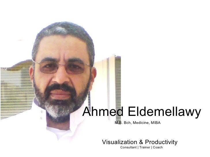 Ahmed Eldemellawy Visualization&Productivity  Consultant | Trainer | Coach M.B. Bch, Medicine,MIBA