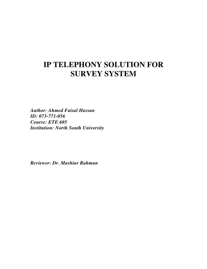 IP TELEPHONY SOLUTION FOR             SURVEY SYSTEM    Author: Ahmed Faisal Hassan ID: 073-771-056 Course: ETE 605 Institu...
