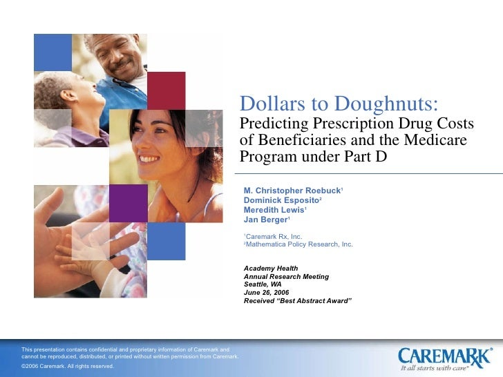 Dollars to Doughnuts: Predicting Prescription Drug Costs of Beneficiaries and the Medicare Program under Part D M. Christo...
