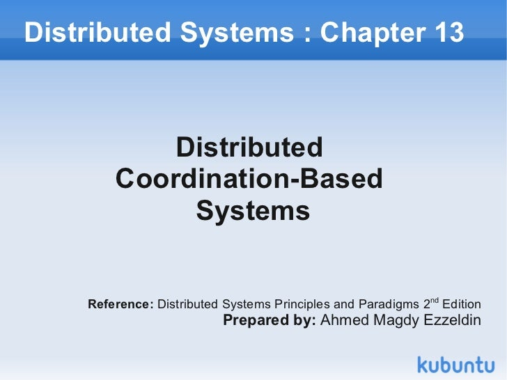 Distributed Systems : Chapter 13            Distributed        Coordination-Based             Systems    Reference: Distri...