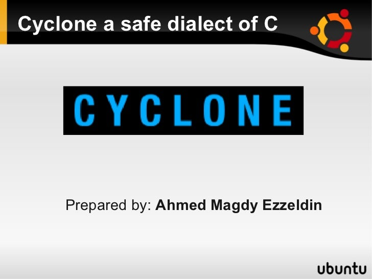 Cyclone a safe dialect of C    Prepared by: Ahmed Magdy Ezzeldin