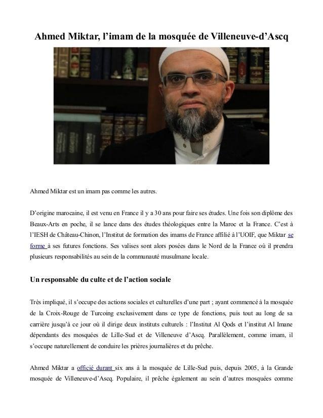 Ahmed Miktar, l'imam de la mosquée de Villeneuve-d'Ascq Ahmed Miktar est un imam pas comme les autres. D'origine marocaine...