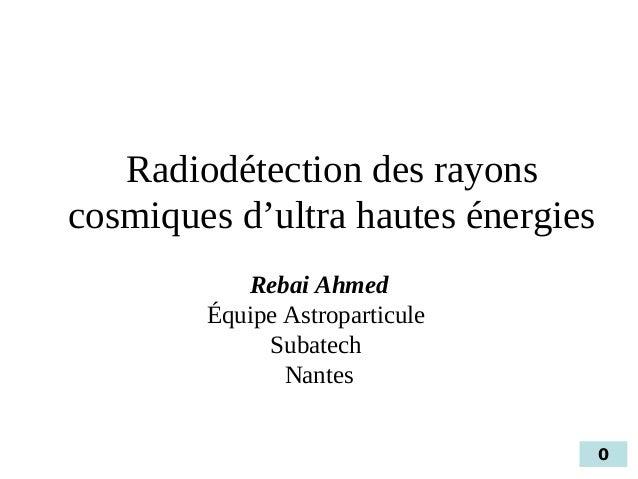 Radiodétection des rayonscosmiques d'ultra hautes énergies           Rebai Ahmed        Équipe Astroparticule             ...