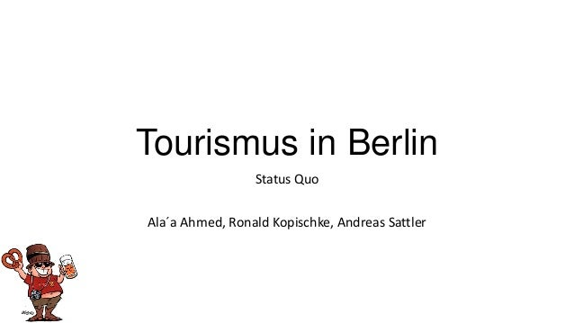 Tourismus in Berlin                 Status QuoAla´a Ahmed, Ronald Kopischke, Andreas Sattler