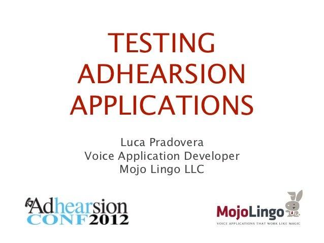 TESTINGADHEARSIONAPPLICATIONS      Luca PradoveraVoice Application Developer      Mojo Lingo LLC