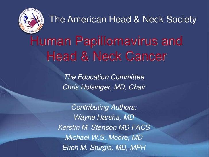 The American Head & Neck SocietyHuman Papillomavirus and  Head & Neck Cancer     The Education Committee     Chris Holsing...