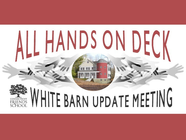 ALL HANDS ON DECK WHITE BARN UPDATE MEETING