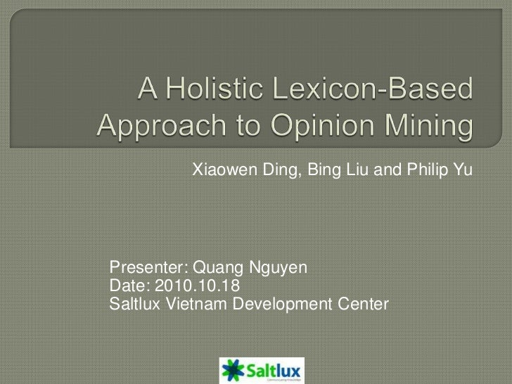 Xiaowen Ding, Bing Liu and Philip YuPresenter: Quang NguyenDate: 2010.10.18Saltlux Vietnam Development Center