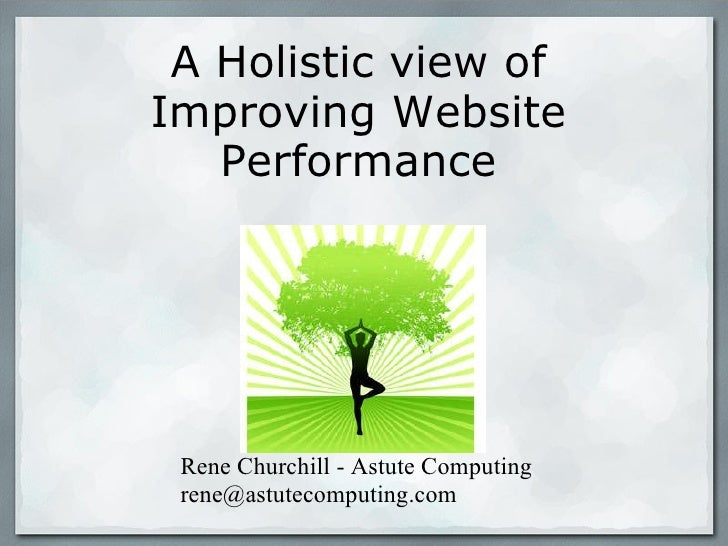 <ul>A Holistic view of Improving Website Performance </ul><ul>Rene Churchill - Astute Computing [email_address] </ul>