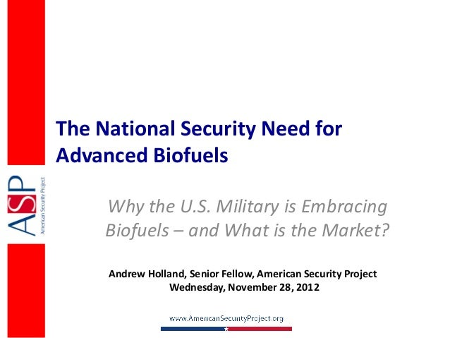 The National Security Need forAdvanced Biofuels     Why the U.S. Military is Embracing     Biofuels – and What is the Mark...