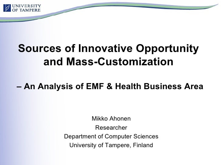 Sources of Innovative Opportunity  and Mass-Customization  – An Analysis of EMF & Health Business Area Mikko Ahonen Resear...