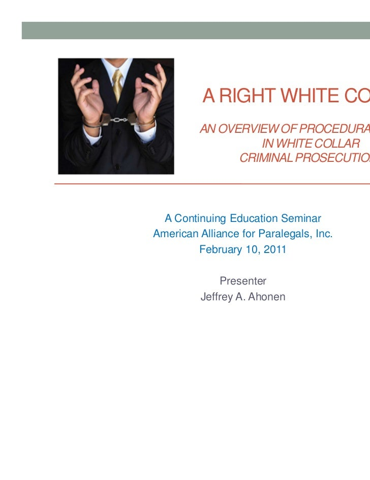 A RIGHT WHITE COLLAR         AN OVERVIEW OF PROCEDURAL RIGHTS                  IN WHITE COLLAR               CRIMINAL PROS...