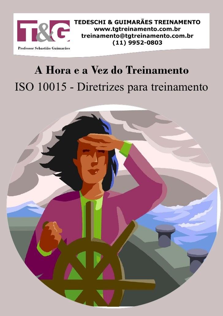 Professor Sebastião Guimarães        A Hora e a Vez do Treinamento ISO 10015 - Diretrizes para treinamento