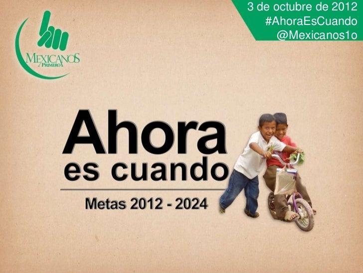 3 de octubre de 2012   #AhoraEsCuando      @Mexicanos1o