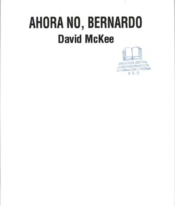 AHORA NO, BERNARDO    David McKee                   álBUüVeCA CENTRAL                   OORDINACION ESTATAL               ...