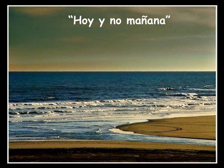 """""""Hoy y no mañana"""""""