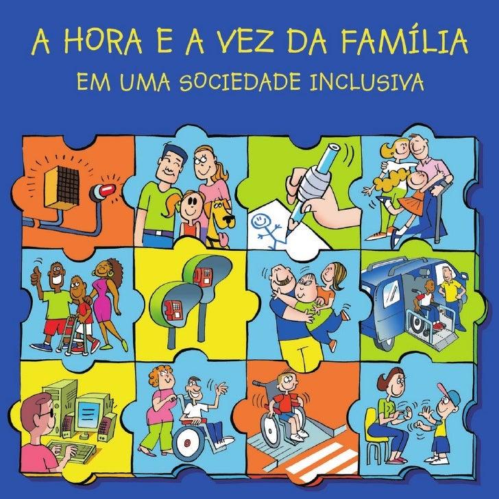Ministério da Educação        Secretaria de Educação Especial     A HORA E A VEZ DA FAMÍLIA   EM UMA SOCIEDADE INCLUSIVA  ...