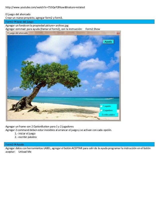 http://www.youtube.com/watch?v=755QvP2Rtuw&feature=related El juego del ahorcado Crear un nuevo proyecto, agregar form2 y ...