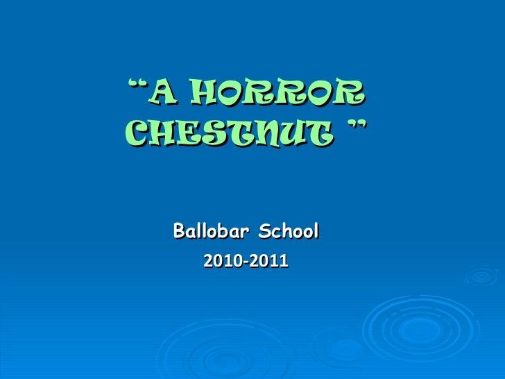 """Ballobar School 2010-2011 """" A HORROR CHESTNUT """""""