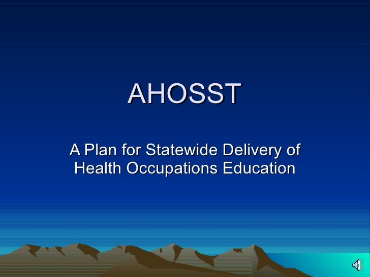 AHOSST A Plan for Statewide Delivery of Health Occupations Education