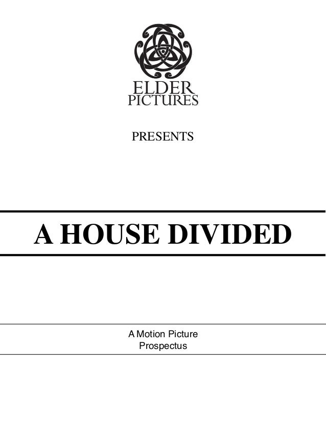 PRESENTS  A HOUSE DIVIDED  A Motion Picture Prospectus