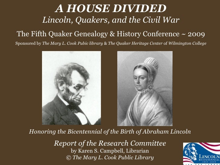 A HOUSE DIVIDED Lincoln, Quakers, and the Civil War The Fifth Quaker Genealogy & History Conference ~ 2009 Sponsored by  T...