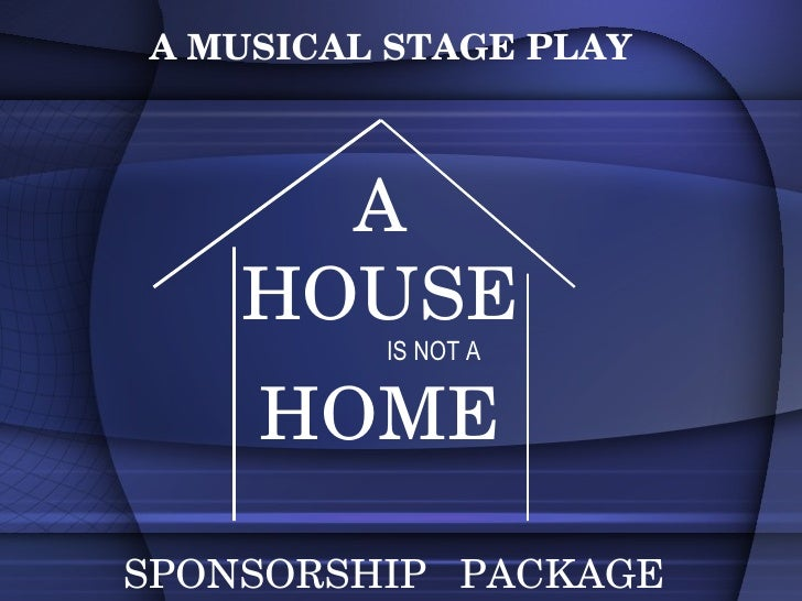 A HOUSE IS NOT A HOME SPONSORSHIP  PACKAGE A MUSICAL STAGE PLAY