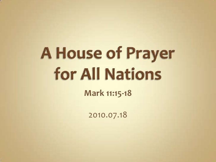 A House of Prayer for All Nations<br />Mark 11:15-18<br />2010.07.18<br />