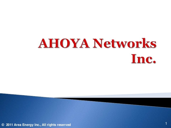 AHOYA Networks Inc.<br />1<br />©2011 Area Energy Inc., All rights reserved<br />