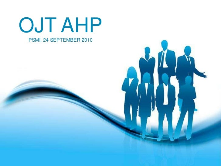 OJT AHP<br />PSMI, 24 SEPTEMBER 2010<br />Free Powerpoint Templates<br />