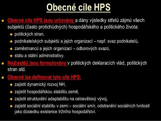 Obecné cíle HPS   Obecné cíle HPS jsou určovány a dány výsledky střetů zájmů všech    subjektů (často protichůdných) hosp...