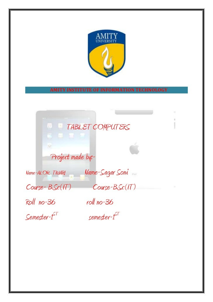AMITY INSTITUTE OF INFORMATION TECHNOLOGY               TABLET COMPUTERS          Project made by:-Name-ALOK TIWARI      N...