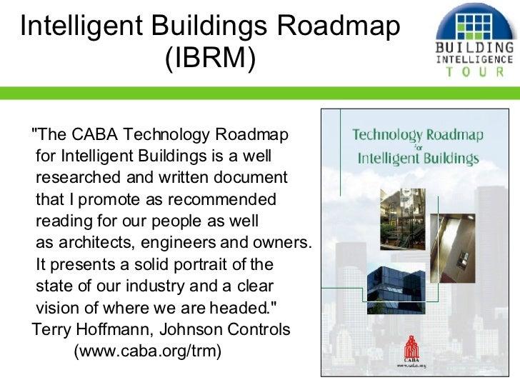 "Intelligent Buildings Roadmap (IBRM) <ul><li>""The CABA Technology Roadmap </li></ul><ul><li>for Intelligent Buildings..."